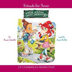 Katie Kazoo, Switcheroo #14: Friends for Never Audiobook, by Nancy Krulik