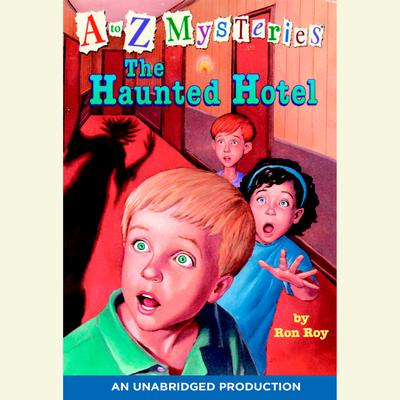 A to Z Mysteries: The Haunted Hotel Audiobook, by