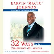 "32 Ways to Be a Champion in Business, by Earvin ""Magic"" Johnson, Earvin ""Magic"" Johnson"