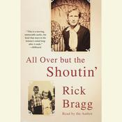 All Over But the Shoutin', by Rick Bragg