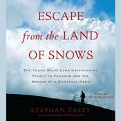 Escape from the Land of Snows: The Young Dalai Lamas Harrowing Flight to Freedom and the Making of a Spiritual Hero Audiobook, by Stephan Talty