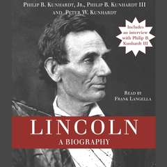 Lincoln: A Biography Audiobook, by Philip B.  Kunhardt, Peter W. Kunhardt