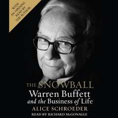 The Snowball: Warren Buffett and the Business of Life Audiobook, by Alice Schroeder