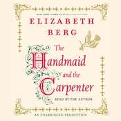 The Handmaid and the Carpenter: A Novel Audiobook, by Elizabeth Berg
