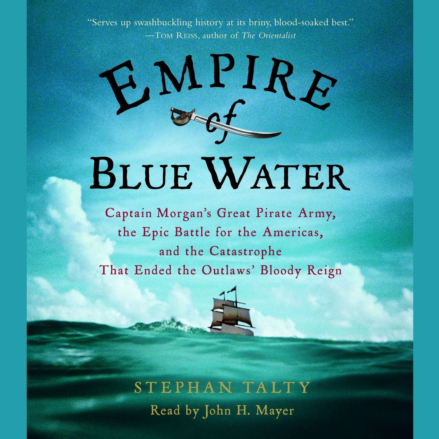 Printable Empire of Blue Water: Captain Morgan's Great Pirate Army, the Epic Battle for the Americas, and the Catastrophe That Ended the Outlaws' Bloody Reign Audiobook Cover Art
