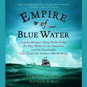 Empire of Blue Water: Captain Morgans Great Pirate Army, the Epic Battle for the Americas, and the Catastrophe That Ended the Outlaws Bloody Reign Audiobook, by Stephan Talty