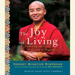 The Joy of Living: Unlocking the Secret and Science of Happiness Audiobook, by Eric Swanson, Yongey Mingyur  Rinpoche