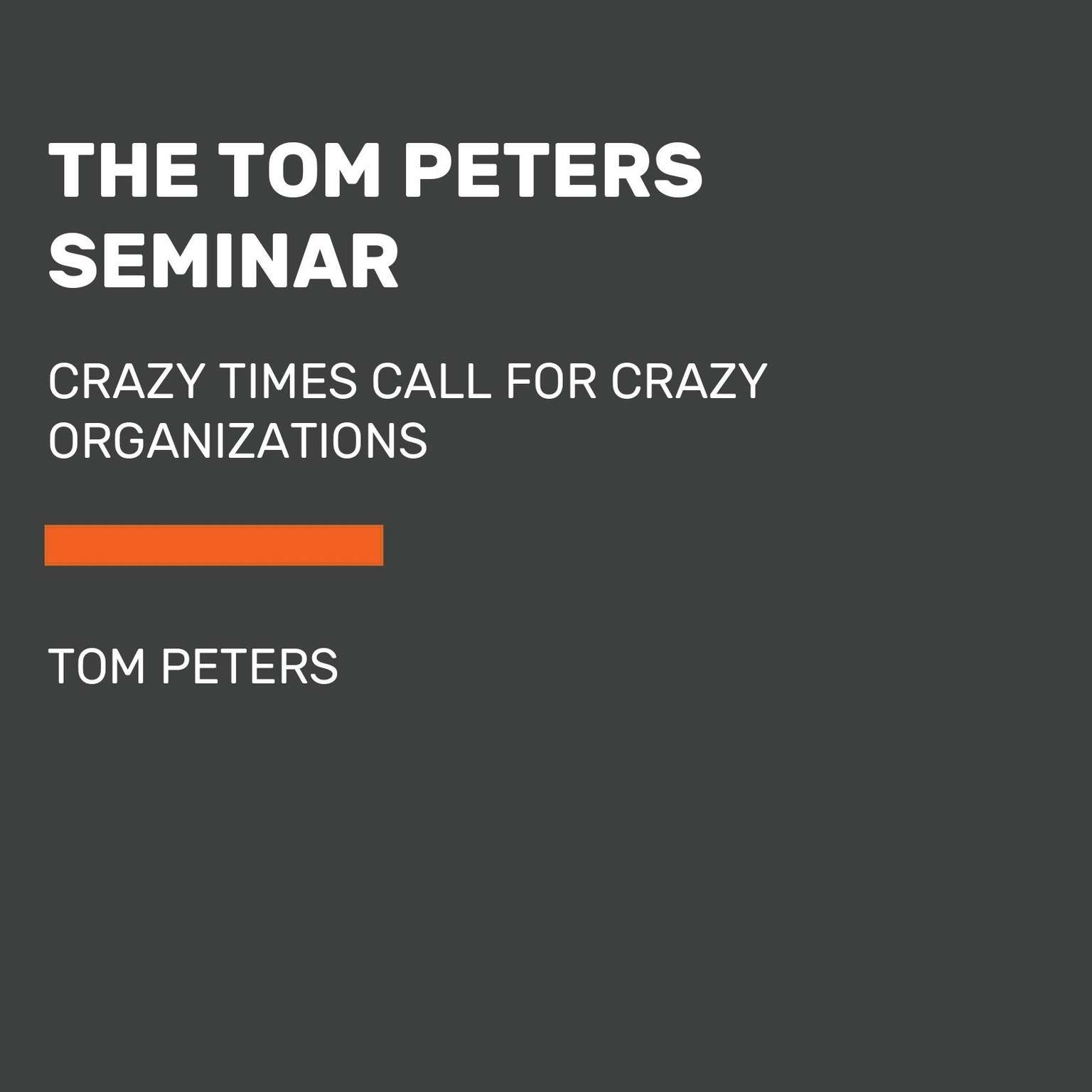 Printable The Tom Peters Seminar: Crazy Times Call for Crazy Organizations Audiobook Cover Art