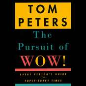The Pursuit of Wow!: Every Persons Guide to Topsy-turvy Times Audiobook, by Tom Peters
