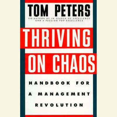 Thriving on Chaos (Abridged): Handbook for a Management Revolution Audiobook, by Tom Peters