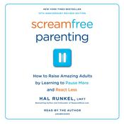 Screamfree Parenting: How to Raise Amazing Adults by Learning to Pause More and React Less Audiobook, by Hal Runkel, LMFT