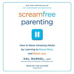 Screamfree Parenting: How to Raise Amazing Adults by Learning to Pause More and React Less Audiobook, by Hal Edward Runkel