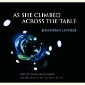 As She Climbed Across the Table, by Jonathan Lethem