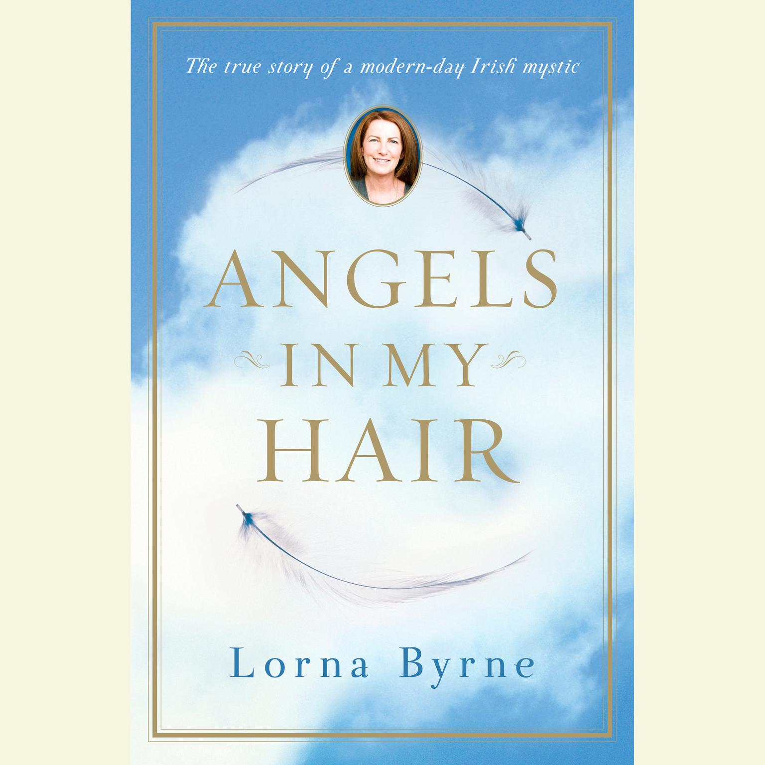Printable Angels in My Hair: The True Story of a Modern-Day Irish Mystic Audiobook Cover Art