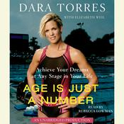 Age Is Just a Number: Achieve Your Dreams At Any Stage In Your Life Audiobook, by Dara Torres, Elizabeth Weil