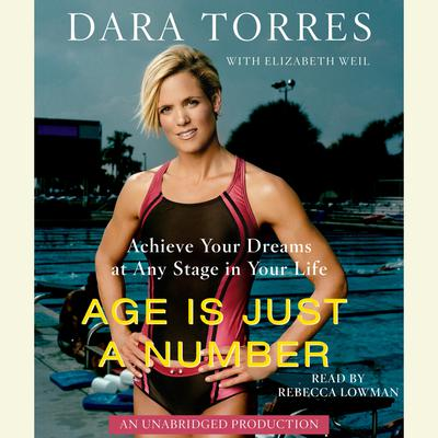 Age Is Just a Number: Achieve Your Dreams At Any Stage In Your Life Audiobook, by Dara Torres