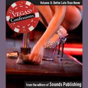 Vegas Confessions 8: Better Late Than Never Audiobook, by the Editors of Sounds Publishing