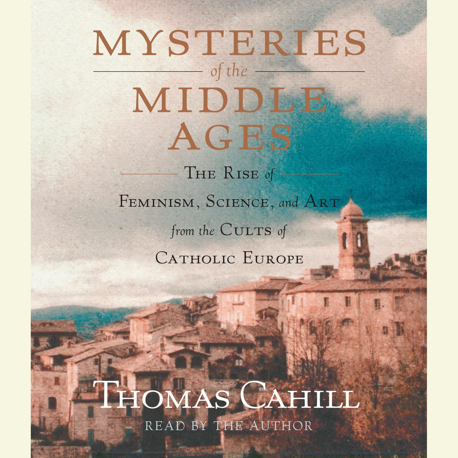 Printable Mysteries of the Middle Ages: The Rise of Feminism, Science and Art from the Cults of Catholic Europe Audiobook Cover Art