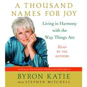 A Thousand Names for Joy: A Life in Harmony with the Way Things Are, by Byron Katie, Stephen Mitchell