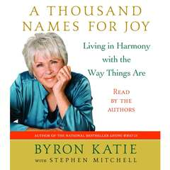 A Thousand Names for Joy: Living in Harmony with the Way Things Are Audiobook, by Byron Katie, Stephen Mitchell