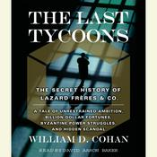 The Last Tycoons: The Secret History of Lazard Freres & Co., by William Cohan, William D. Cohan