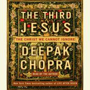 The Third Jesus: The Christ We Cannot Ignore, by Deepak Chopra