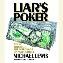 Liars Poker: Rising Through the Wreckage on Wall Street Audiobook, by Michael Lewis