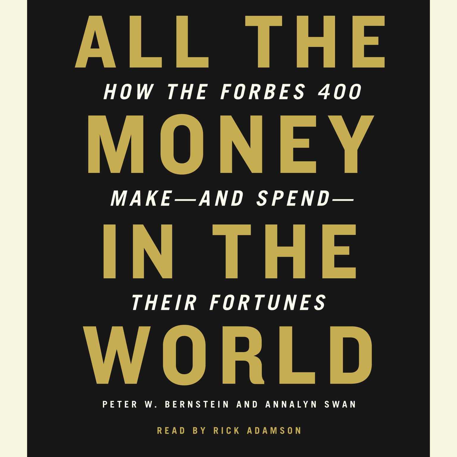 Printable All the Money in the World: How the Forbes 400 Make--and Spend--Their Fortunes Audiobook Cover Art