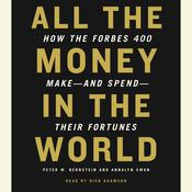 All the Money in the World: How the Forbes 400 Make--and Spend--Their Fortunes, by Peter W. Bernstein
