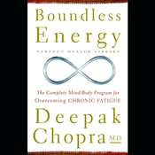 Boundless Energy: The Complete Mind/Body Program for Overcoming Chronic Fatigue Audiobook, by Deepak Chopra