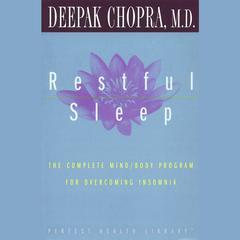 Restful Sleep: The Complete Mind/Body Program for Overcoming Insomnia Audiobook, by Deepak Chopra, Deepak Chopra, M.D.