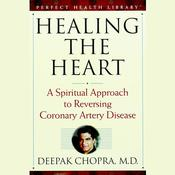 Healing the Heart: A Spiritual Approach to Reversing Coronary Artery Disease Audiobook, by Deepak Chopra