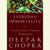 Everyday Immortality: A Concise Course in Spiritual Transformation Audiobook, by Deepak Chopra