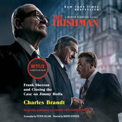 The Irishman (Movie Tie-In): Frank Sheeran and Closing the Case on Jimmy Hoffa Audiobook, by Charles Brandt