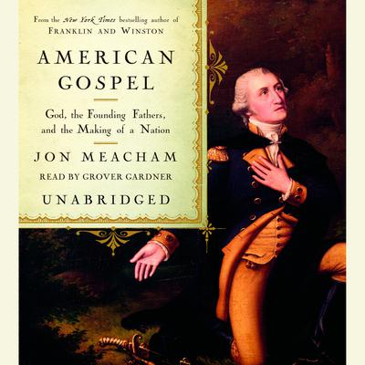 American Gospel: God, the Founding Fathers, and the Making of a Nation Audiobook, by Jon Meacham