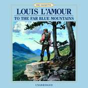 To the Far Blue Mountains Audiobook, by Louis L'Amour, Louis L'Amour