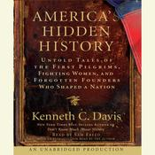 Americas Hidden History: Untold Tales of the First Pilgrims, Fighting Women and Forgotten Founders Who Shaped a Nation Audiobook, by Kenneth C. Davis