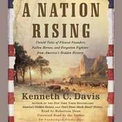 A Nation Rising: Untold Tales of Flawed Founders, Fallen Heroes, and Forgotten Fighters from America's Hidden History, by Kenneth C. Davi