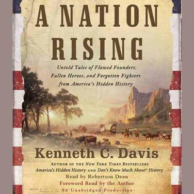 A Nation Rising: Untold Tales of Flawed Founders, Fallen Heroes, and Forgotten Fighters from Americas Hidden History Audiobook, by Kenneth C. Davis