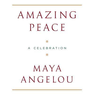 Amazing Peace: And Other Poems by Maya Angelou Audiobook, by Maya Angelou