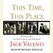 This Time, This Place: My Life in War, the White House, and Hollywood, by Jack Valenti