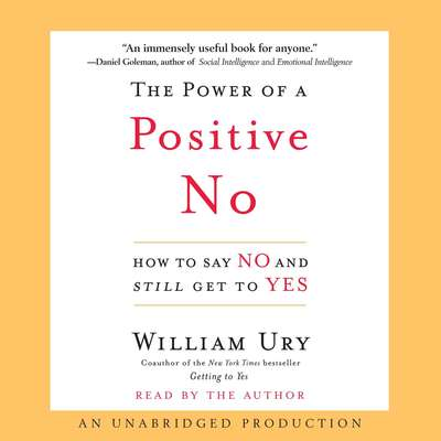 The Power of a Positive No: How to Say No and Still Get to Yes Audiobook, by William Ury