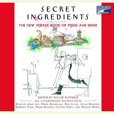Secret Ingredients: The New Yorker Book of Food and Drink: Unabridged Selections Audiobook, by David Remnick