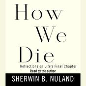 How We Die: Reflections on Life's Final Chapter, by Sherwin B. Nuland