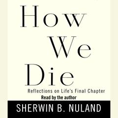 How We Die: Reflections on Lifes Final Chapter Audiobook, by Sherwin B. Nuland