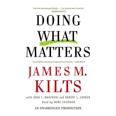 Doing What Matters: How to Get Results That Make a Difference - The Revolutionary Old-Fashioned Approach Audiobook, by James M. Kilts
