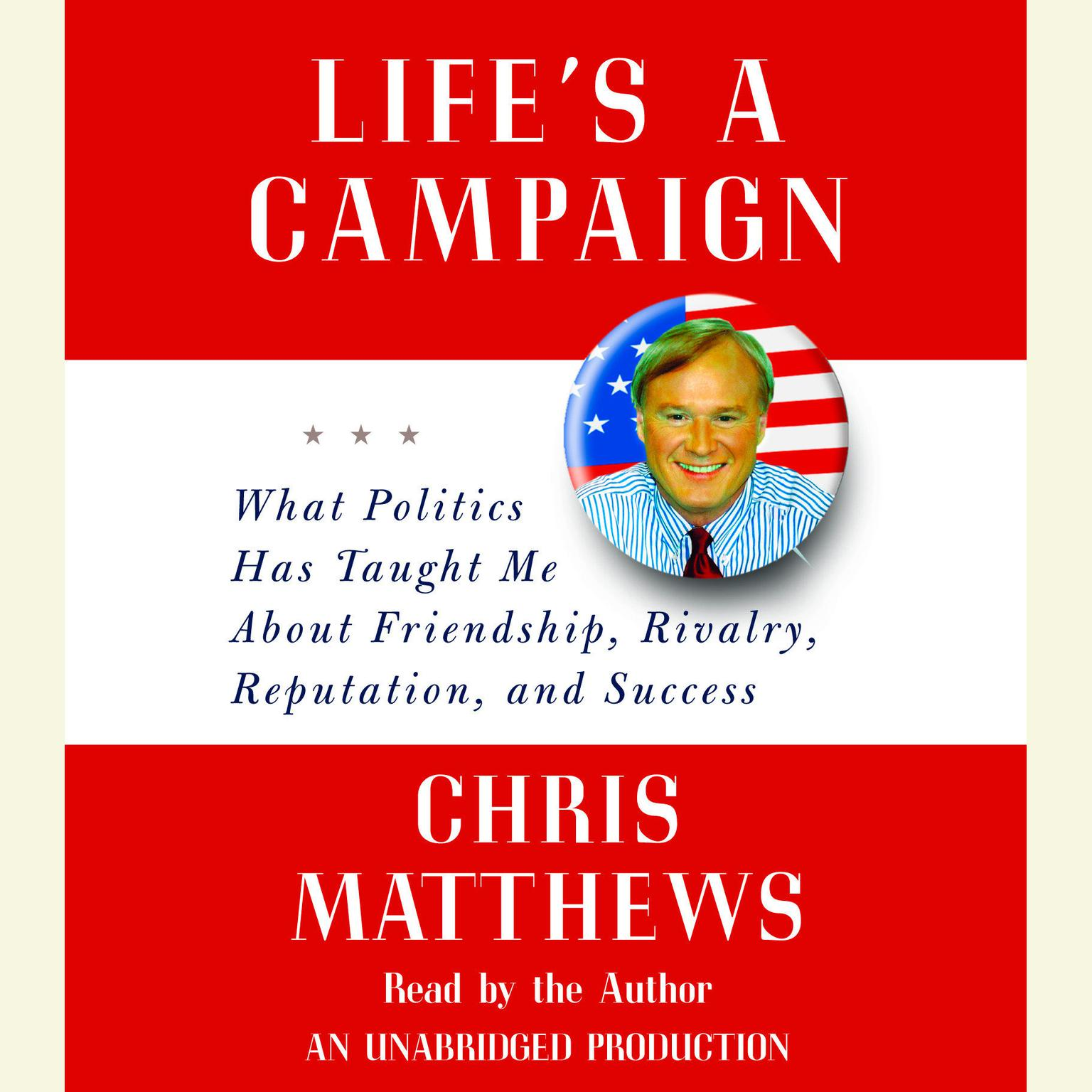 Printable Life's a Campaign: What Politics Has Taught Me About Friendship, Rivalry, Reputation, and Success Audiobook Cover Art