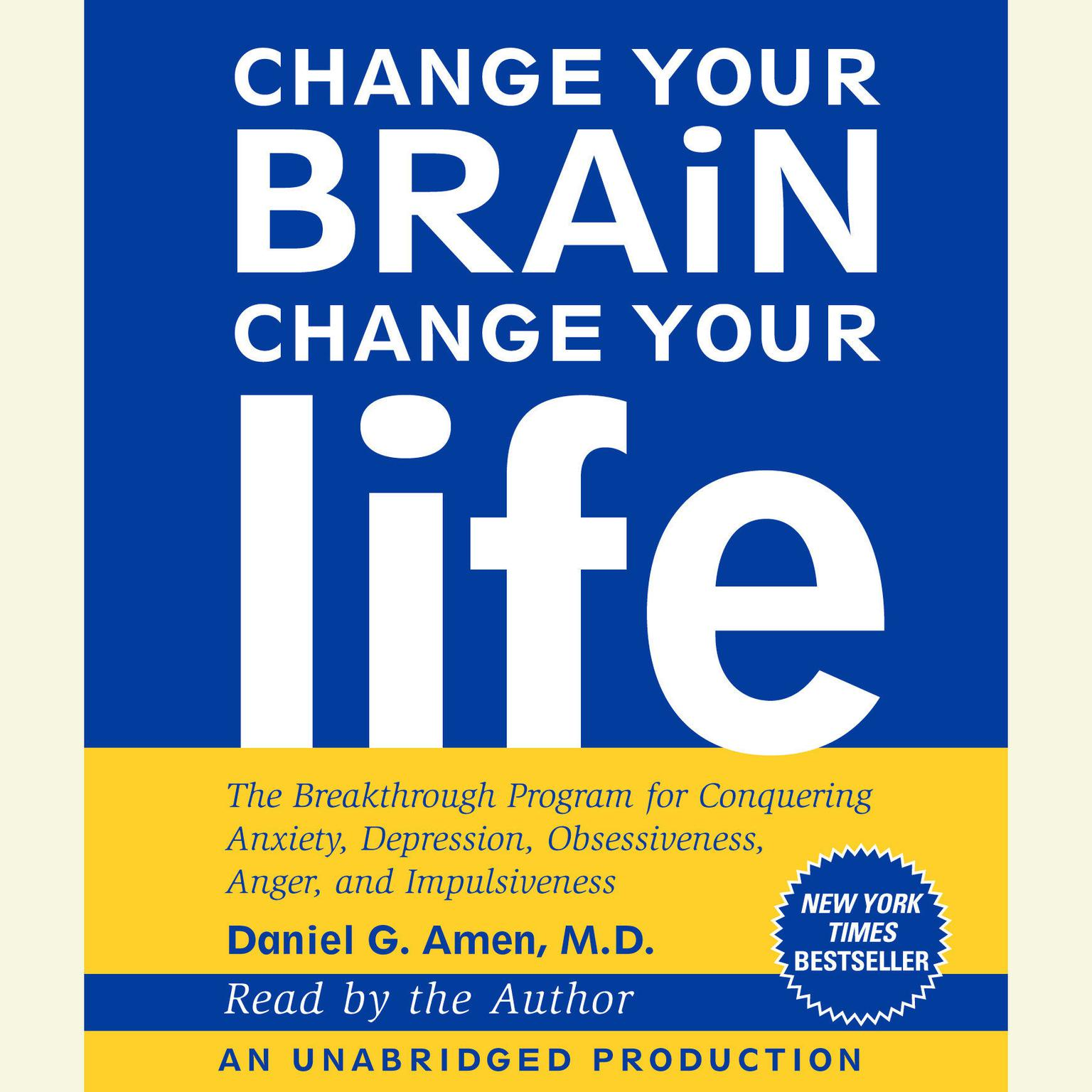 Printable Change Your Brain, Change Your Life: The Breakthrough Program for Conquering Anxiety, Depression, Obsessiveness, Anger, and Impulsiveness Audiobook Cover Art