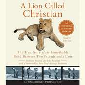 A Lion Called Christian: The True Story of the Remarkable Bond Between Two Friends and a Lion Audiobook, by Anthony Bourke, John Rendall