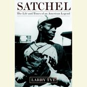 Satchel: The Life and Times of an American Legend, by Larry Tye